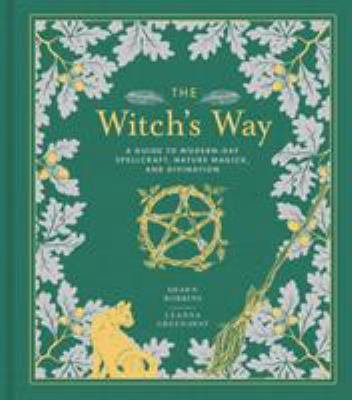 The witch's way : a guide to modern-day spellcraft, nature magick, and divination
