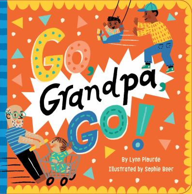 Go, grandpa, go! / by Lynn Plourde ; illustrated by Sophie Beer.