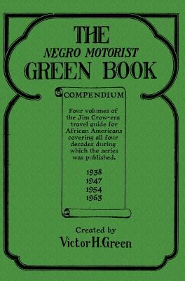The Negro motorist green book compendium : a compilation of four volumes of the classic Jim Crow-era travel guide for African Americans covering all four decades during which the series was published from the 1930s to the 1960s