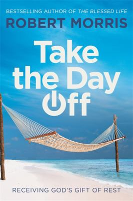 Take the day off : receiving God's gift of rest
