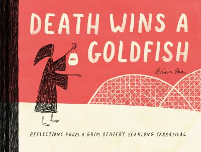 Death wins a goldfish : reflections from a grim reaper's year-long sabbatical