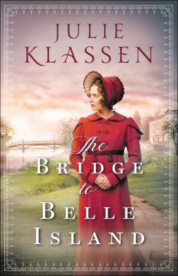 The bridge to Belle Island / Julie Klassen.