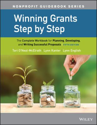 Winning grants step by step : the complete workbook for planning, developing, and writing successful proposals