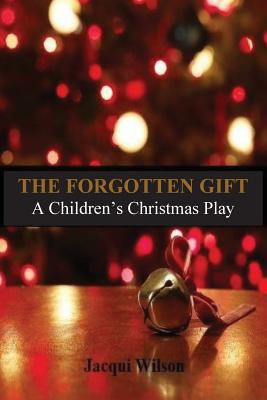 The forgotten gift : a children's Christmas play