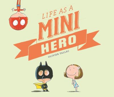 Life as a mini hero