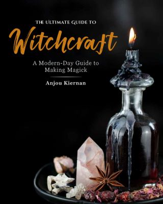 The ultimate guide to witchcraft : a modern-day guide to making magick