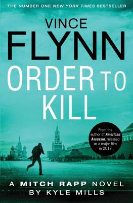 Order to kill / Vince Flynn [with] Kyle Mills.