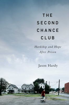 The second chance club : hardship and hope after prison / Jason Hardy.