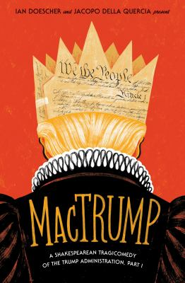 MacTrump : a Shakespearean tragicomedy of the Trump administration. Part I