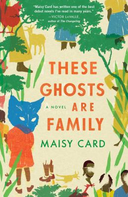 These ghosts are family : a novel / Maisy Card.