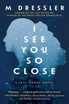 I see you so close : a novel / M. Dressler.