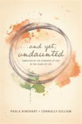 And yet, undaunted : embraced by the goodness of God in the chaos of life