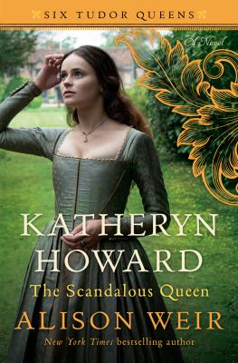 Katheryn Howard, the scandalous queen : a novel
