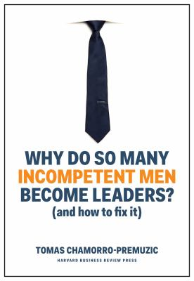 Why do so many incompetent men become leaders? : (and how to fix it)