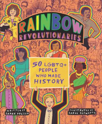 Rainbow revolutionaries : 50 LGBTQ+ people who made history / Sarah Prager ; illustrated by Sarah Papworth.