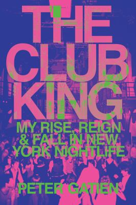 The Club King : my rise, reign, and fall in New York nightlife