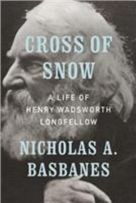 Cross of snow : a life of Henry Wadsworth Longfellow