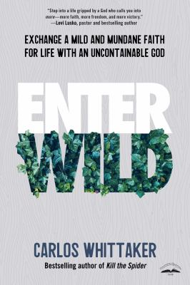 Enter wild : exchange a mild and mundane faith for life with an unpredictable God