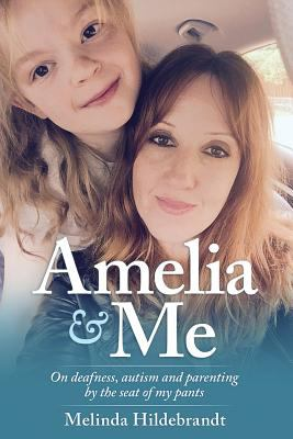 Amelia & me : on deafness, autism, and parenting by the seat of my pants