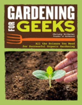 Gardening for geeks : all the science you need for successful organic gardening