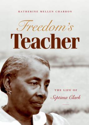 Freedom's teacher : the life of Septima Clark