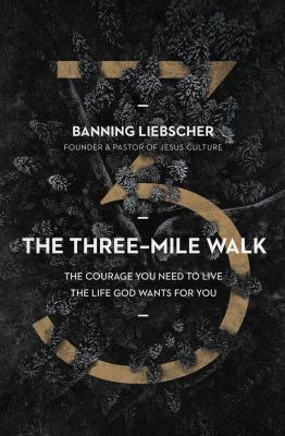 The three-mile walk : the courage you need to live the life God wants for you