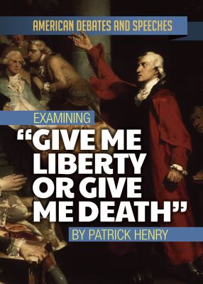 """Examining """"Give me liberty or give me death"""" by Patrick Henry"""