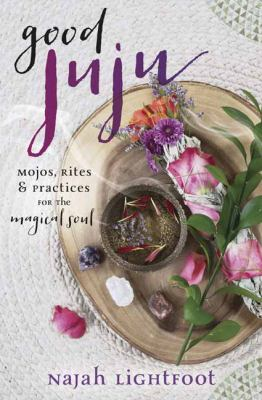 Good juju : mojos, rites, & practices for the magical soul