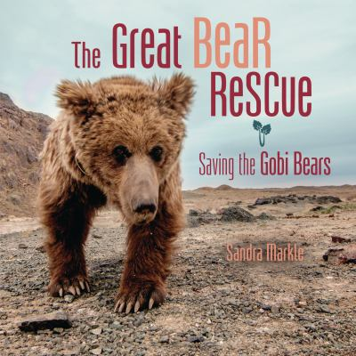 The great bear rescue : saving the Gobi bears