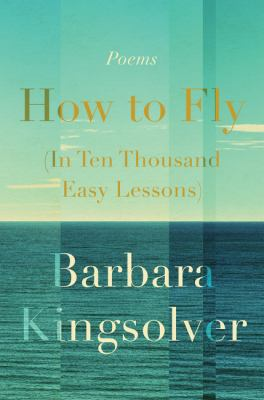 How to fly (in ten thousand easy lessons) : poetry
