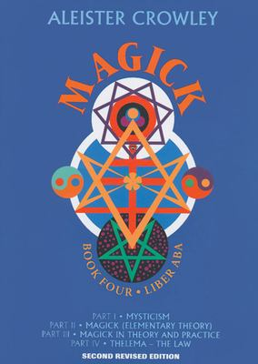 Magick : Liber ABA. Book four, parts I-IV