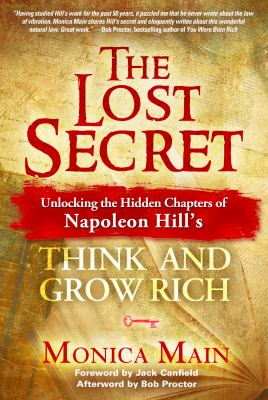 The lost secret : unlocking the hidden chapters of Napoleon Hill's think and grow rich