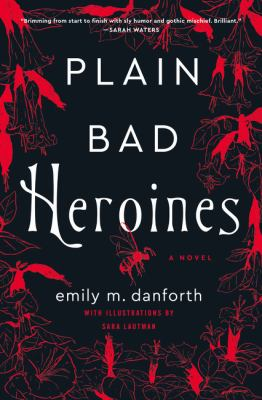 Plain bad heroines : a novel / Emily M. Danforth ; with illustrations by Sara Lautman.