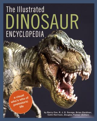 The illustrated dinosaur encyclopedia : a visual who's who of prehistoric life
