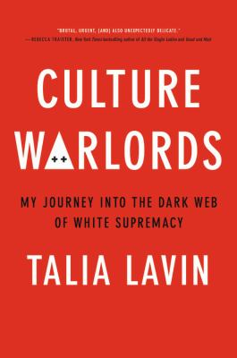Culture warlords : my journey into the dark web of white supremacy