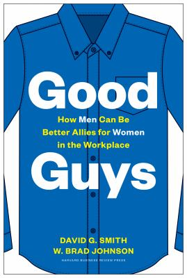 Good guys : how men can be better allies for women in the workplace