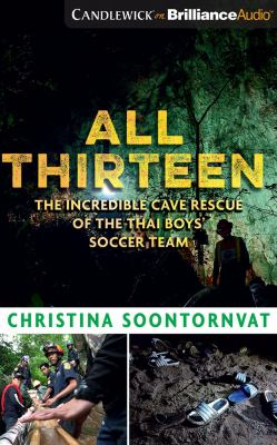 All thirteen : the incredible cave resuce of the Thai boys' soccer team