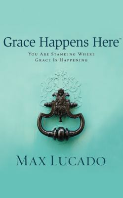 Grace happens here : you are standing where grace is happening