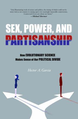 Sex, power, and partisanship : how evolutionary science makes sense of our political divide
