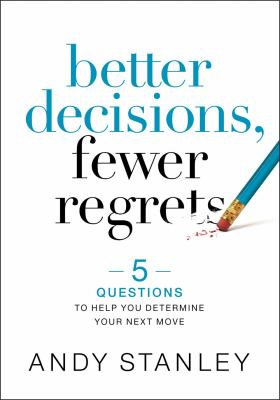 Better decisions, fewer regrets  : 5 questions to help you determine your next move