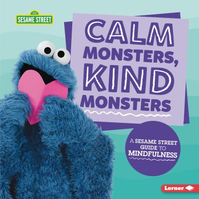 Calm monsters, kind monsters : a Sesame Street guide to mindfulness