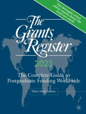 The Grants register 2021 : the complete guide to postgraduate funding.