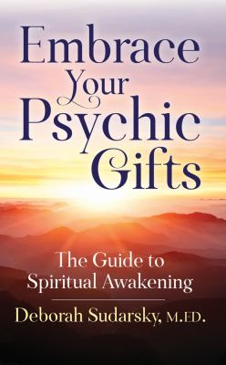 Embrace your psychic gifts : the guide to spiritual awakening