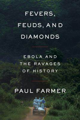 Fevers, feuds, and diamonds : Ebola and the ravages of history