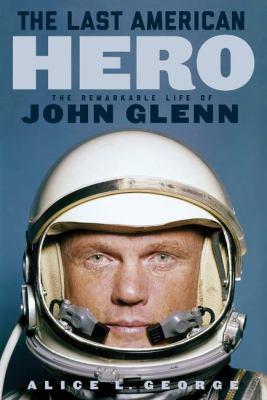The last American hero : the remarkable life of John Glenn