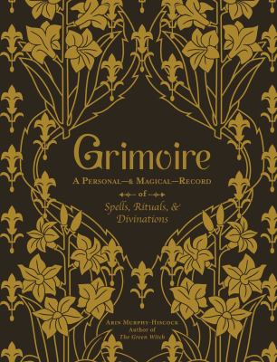 Grimoire : a personal magic record of spells, rituals, and divinations