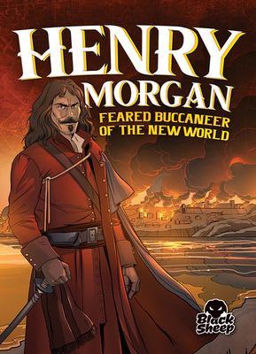 Henry Morgan : feared buccaneer of the New World