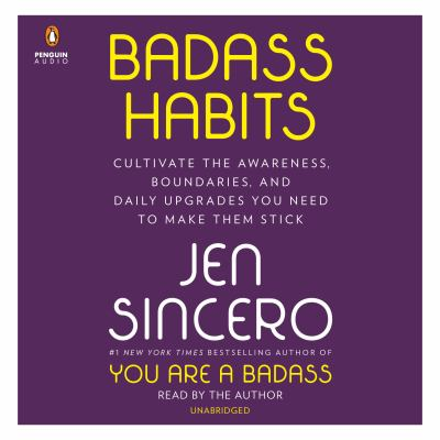 Badass habits : cultivate the awareness, boundaries, and daily upgrades you need to make them stick