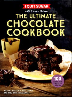 The ultimate chocolate cookbook : healthy desserts, kids' treats and guilt-free indulgences