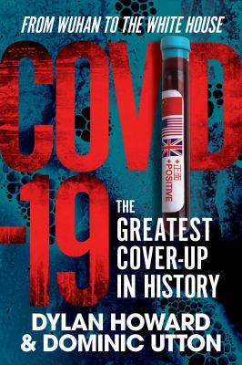 COVID-19 : the greatest cover-up in history : from Wuhan to the White House